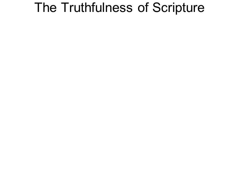 The Truthfulness of Scripture 17 Sanctify them by the truth; your word is truth. John 17:17