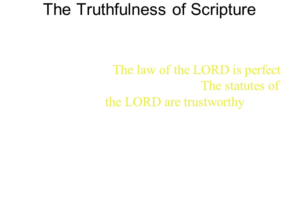 The Truthfulness of Scripture 7 The law of the LORD is perfect, reviving the soul.