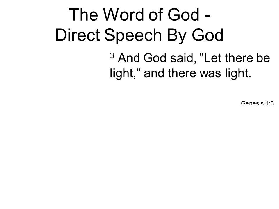 The Word of God - Direct Speech By God 3 And God said, Let there be light, and there was light.