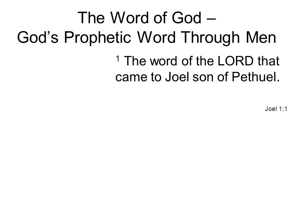 The Word of God – God's Prophetic Word Through Men 1 The word of the LORD that came to Joel son of Pethuel.