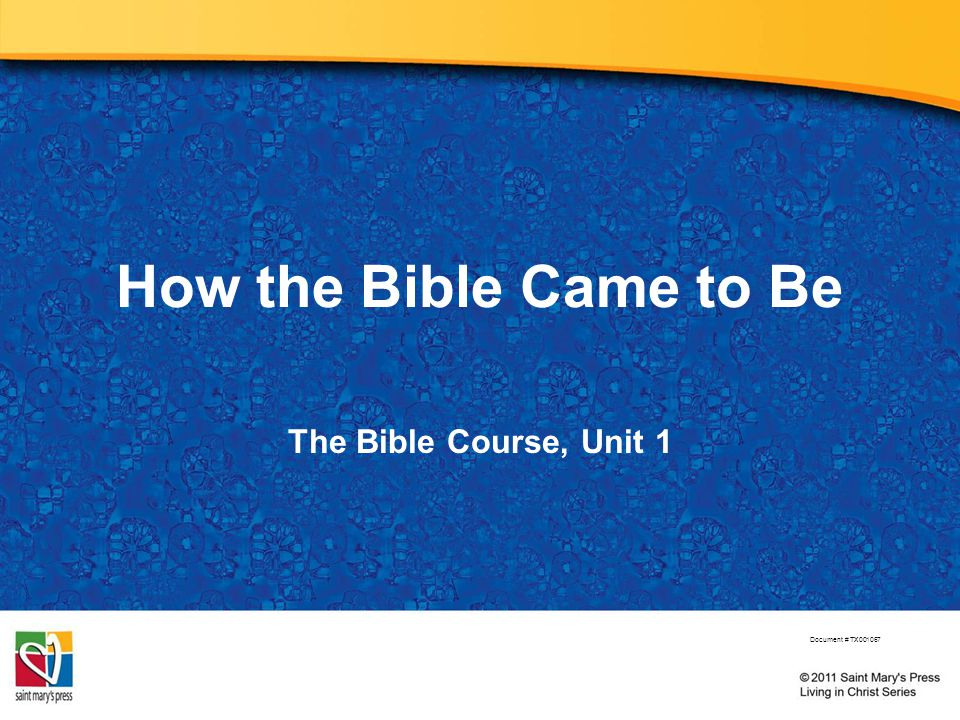 How the Bible Came to Be The Bible Course, Unit 1 Document # TX001067