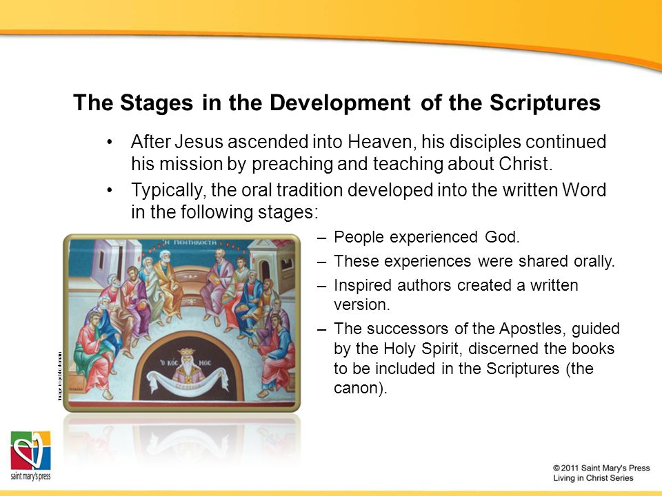 The Stages in the Development of the Scriptures After Jesus ascended into Heaven, his disciples continued his mission by preaching and teaching about Christ.