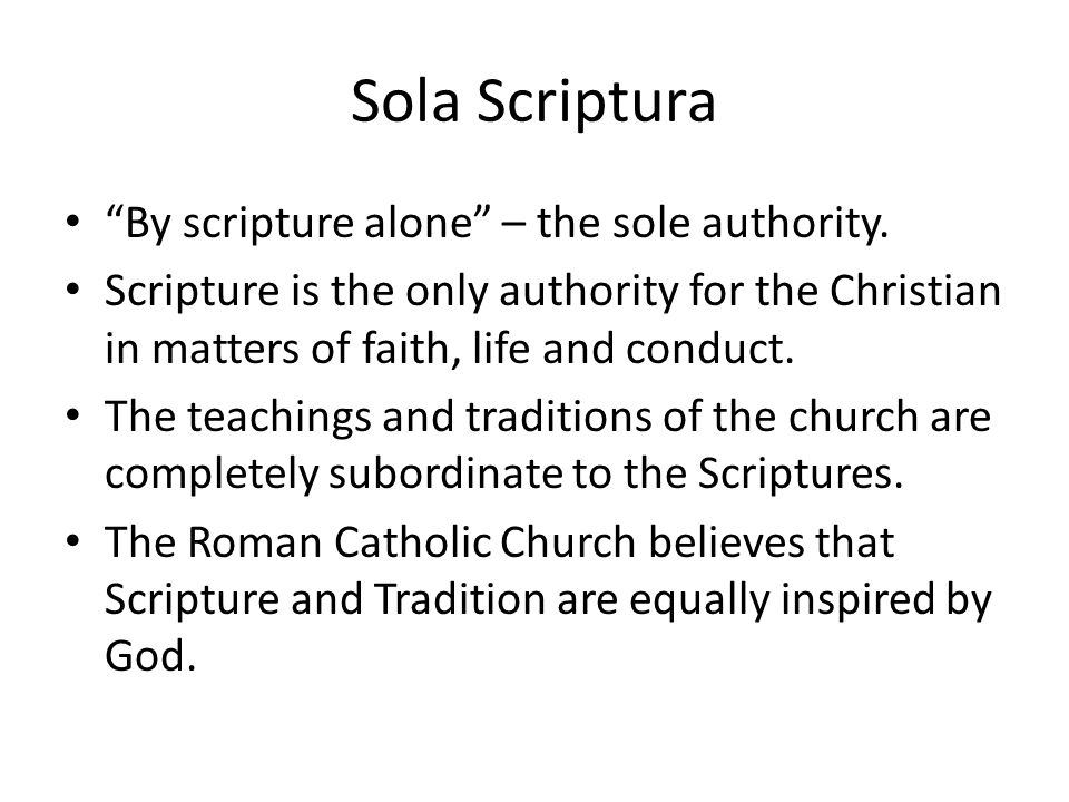 Sola Scriptura By scripture alone – the sole authority.