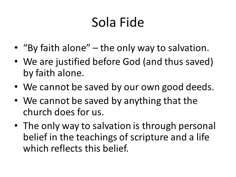 Sola Fide By faith alone – the only way to salvation.