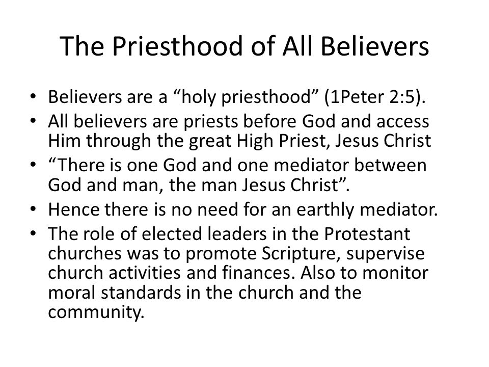The Priesthood of All Believers Believers are a holy priesthood (1Peter 2:5).