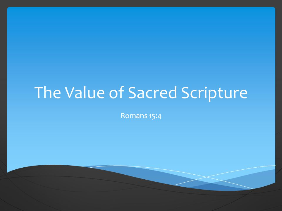 The Value of Sacred Scripture Romans 15:4