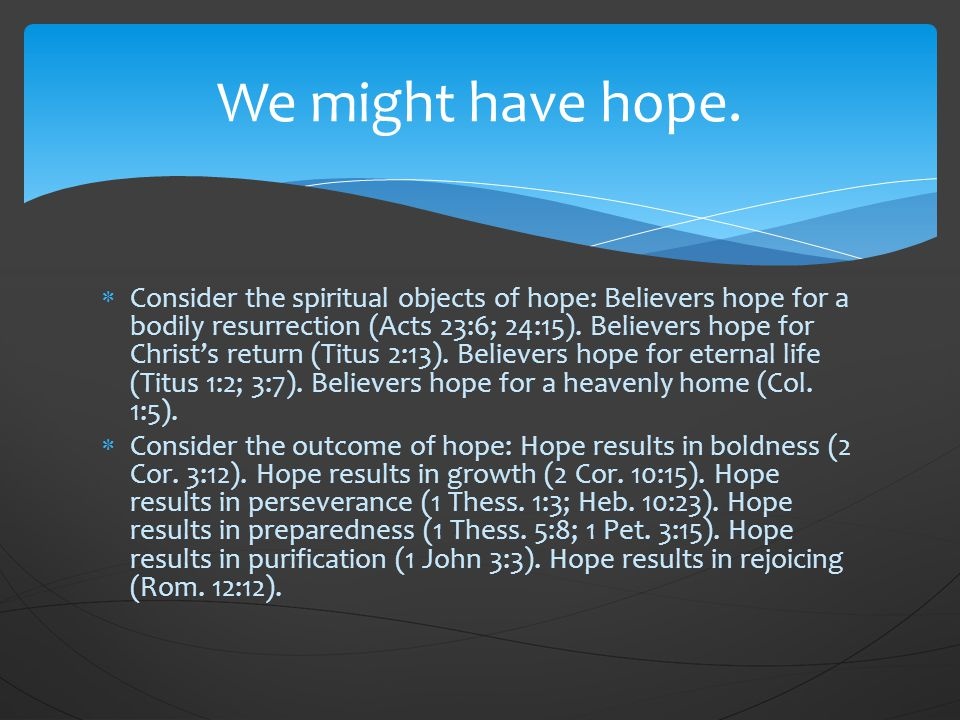  Consider the spiritual objects of hope: Believers hope for a bodily resurrection (Acts 23:6; 24:15).