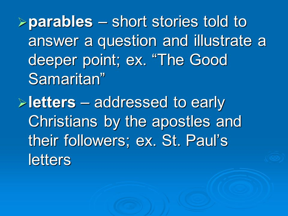  parables – short stories told to answer a question and illustrate a deeper point; ex.