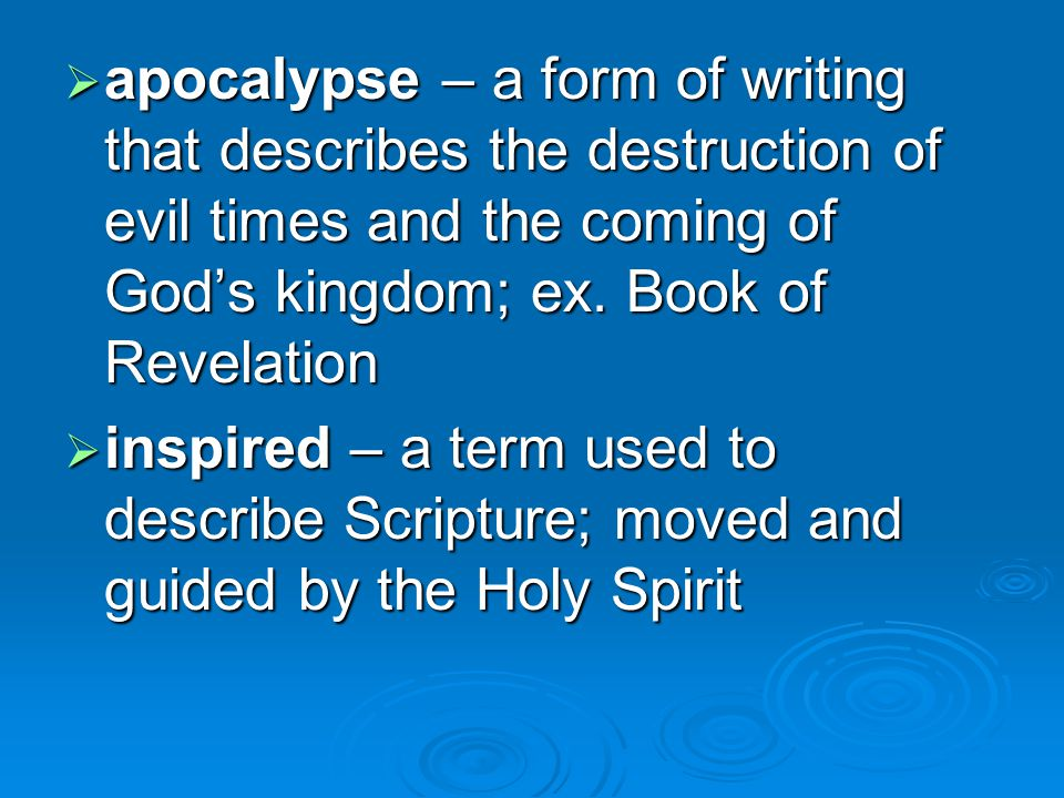  apocalypse – a form of writing that describes the destruction of evil times and the coming of God's kingdom; ex.