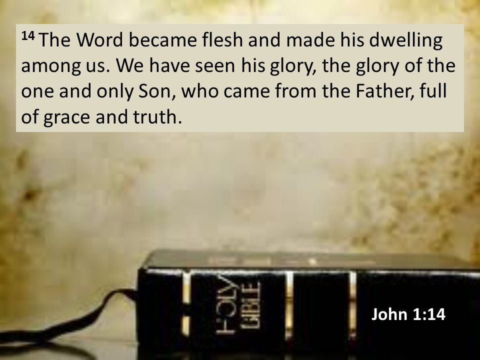 14 The Word became flesh and made his dwelling among us.