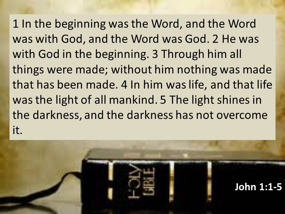 1 In the beginning was the Word, and the Word was with God, and the Word was God.