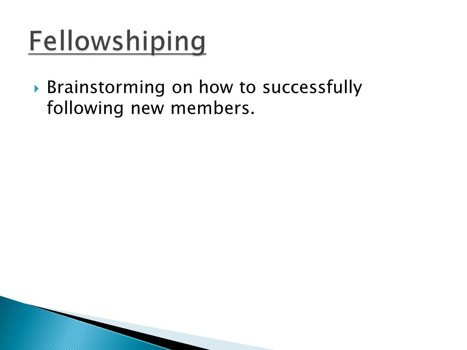  Brainstorming on how to successfully following new members.
