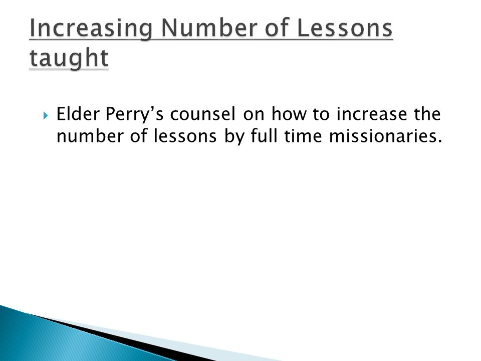  Elder Perry's counsel on how to increase the number of lessons by full time missionaries.