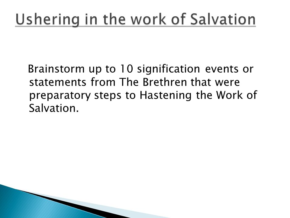 Brainstorm up to 10 signification events or statements from The Brethren that were preparatory steps to Hastening the Work of Salvation.