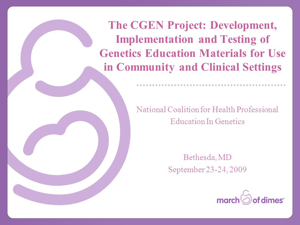 The CGEN Project: Development, Implementation and Testing of Genetics Education Materials for Use in Community and Clinical Settings National Coalition for Health Professional Education In Genetics Bethesda, MD September 23-24, 2009