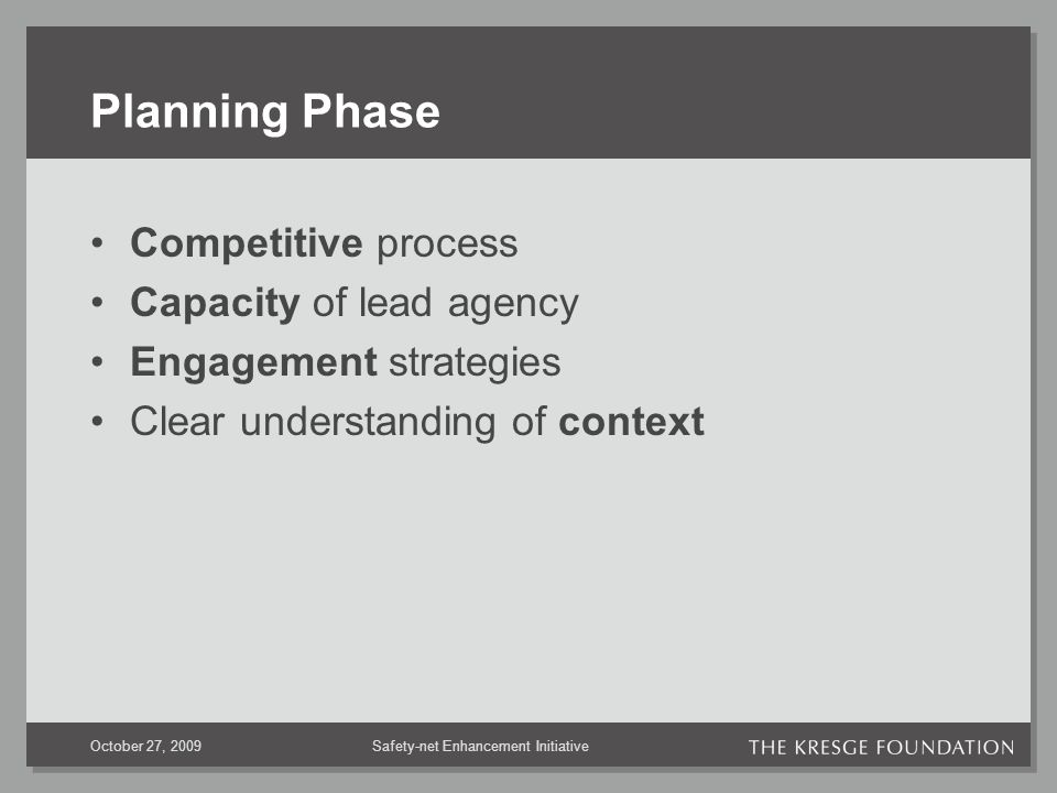Safety-net Enhancement InitiativeOctober 27, 2009 Planning Phase Competitive process Capacity of lead agency Engagement strategies Clear understanding of context