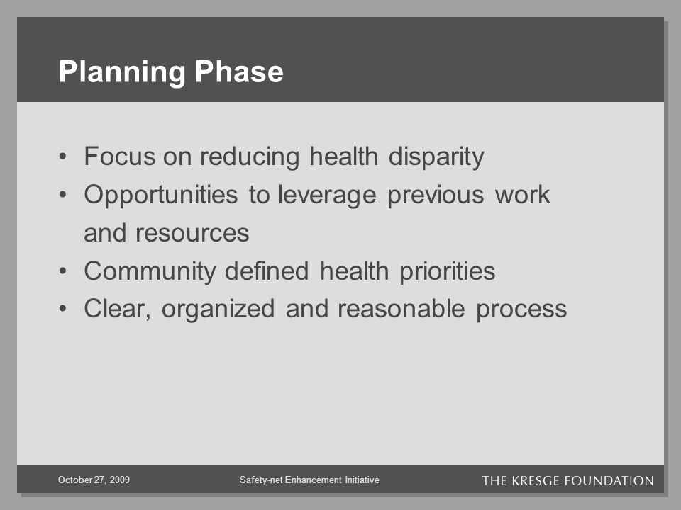 Safety-net Enhancement InitiativeOctober 27, 2009 Planning Phase Focus on reducing health disparity Opportunities to leverage previous work and resources Community defined health priorities Clear, organized and reasonable process