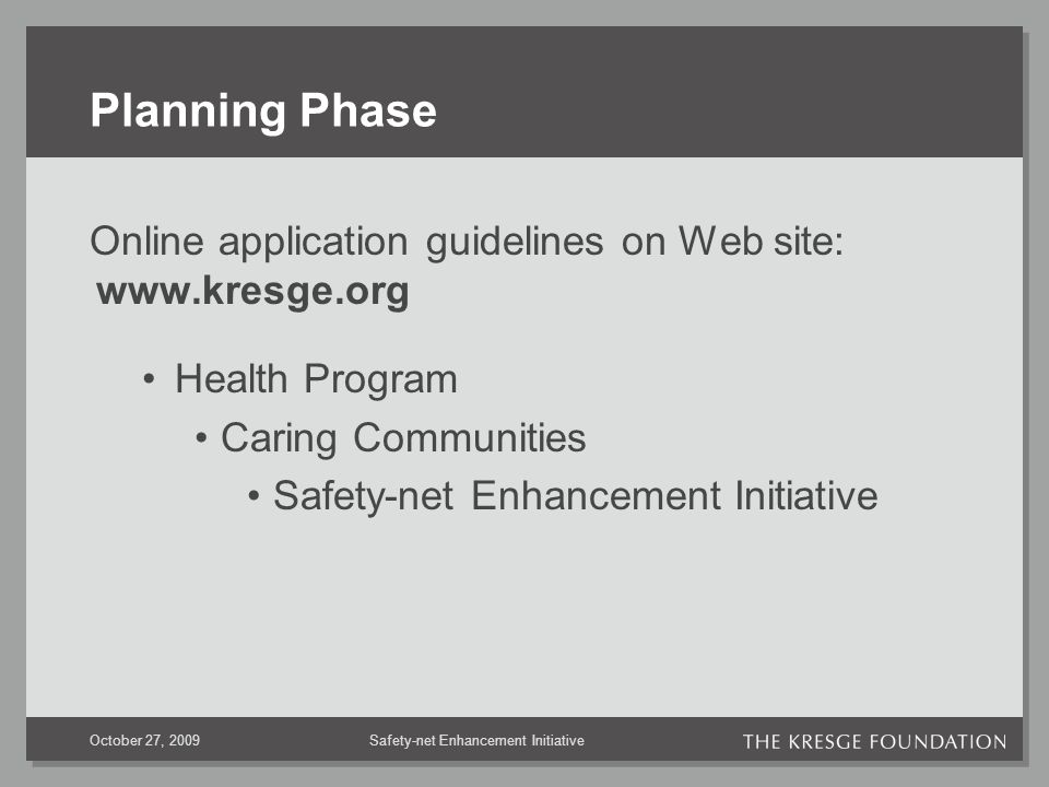 Safety-net Enhancement InitiativeOctober 27, 2009 Planning Phase Online application guidelines on Web site:   Health Program Caring Communities Safety-net Enhancement Initiative