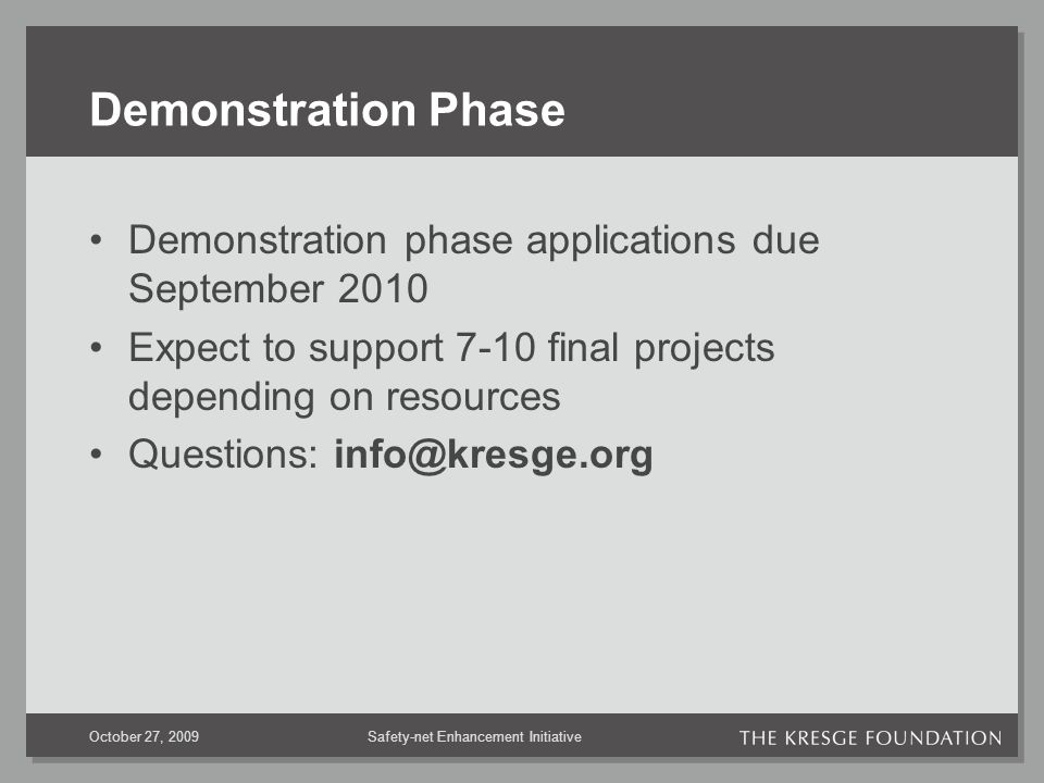 Safety-net Enhancement InitiativeOctober 27, 2009 Demonstration Phase Demonstration phase applications due September 2010 Expect to support 7-10 final projects depending on resources Questions: