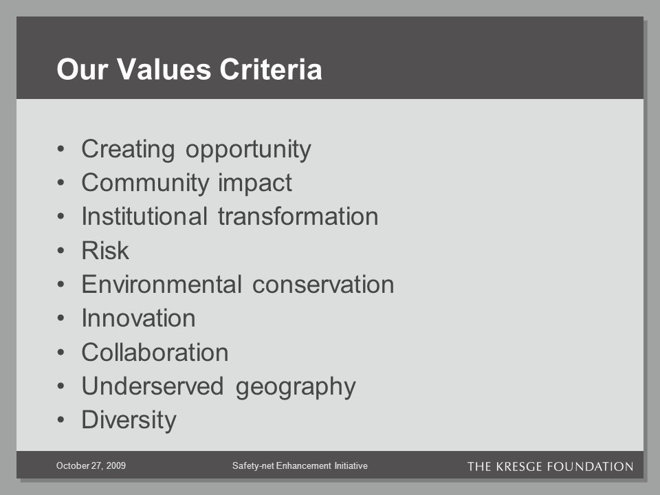 Safety-net Enhancement InitiativeOctober 27, 2009 Our Values Criteria Creating opportunity Community impact Institutional transformation Risk Environmental conservation Innovation Collaboration Underserved geography Diversity