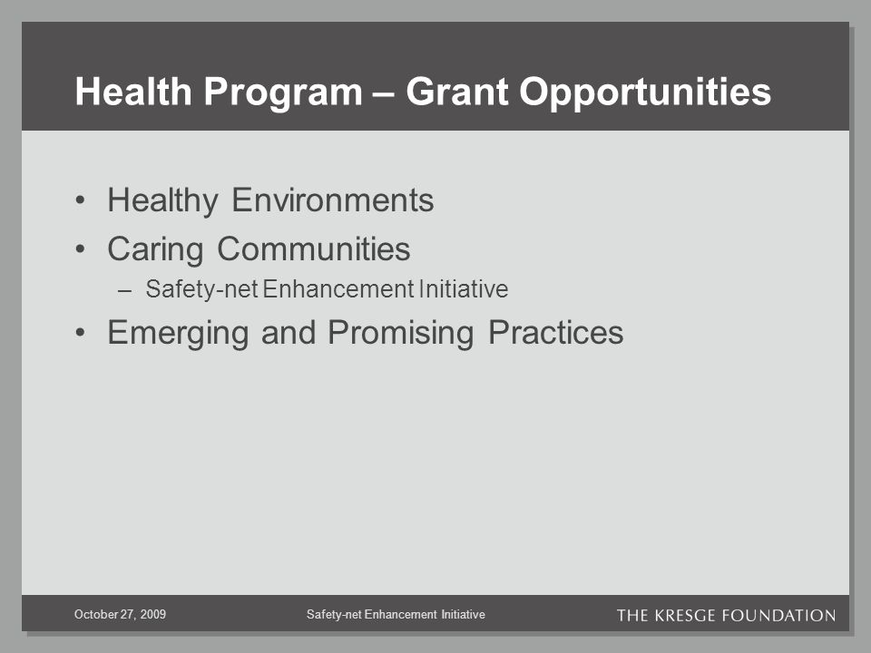 Safety-net Enhancement InitiativeOctober 27, 2009 Health Program – Grant Opportunities Healthy Environments Caring Communities –Safety-net Enhancement Initiative Emerging and Promising Practices