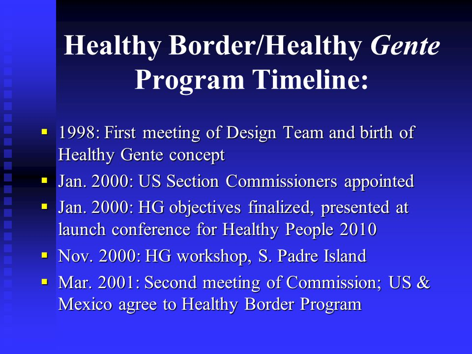 Healthy Border/Healthy Gente Program Timeline:  1998: First meeting of Design Team and birth of Healthy Gente concept  Jan.