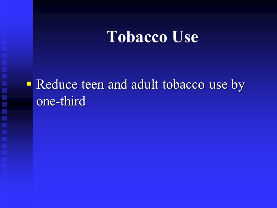 Tobacco Use  Reduce teen and adult tobacco use by one-third