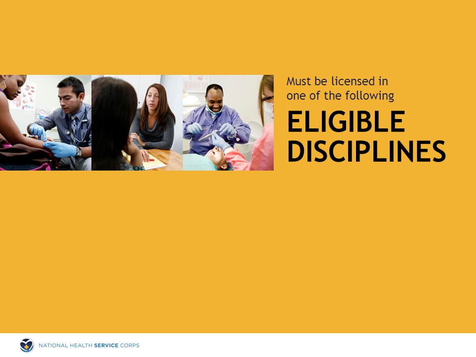 ELIGIBLE Must be licensed in one of the following DISCIPLINES