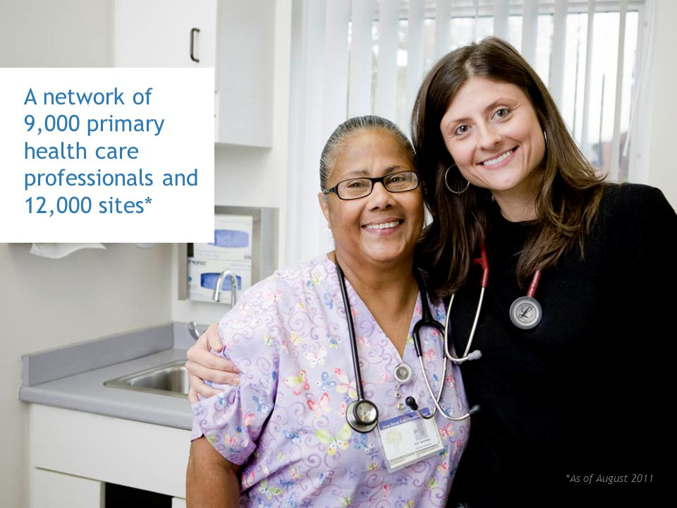 A network of 9,000 primary health care professionals and 12,000 sites* *As of August 2011