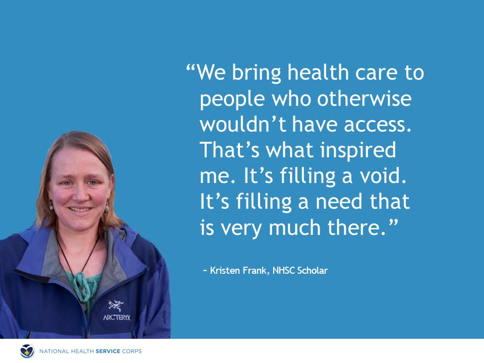 We bring health care to people who otherwise wouldn't have access.