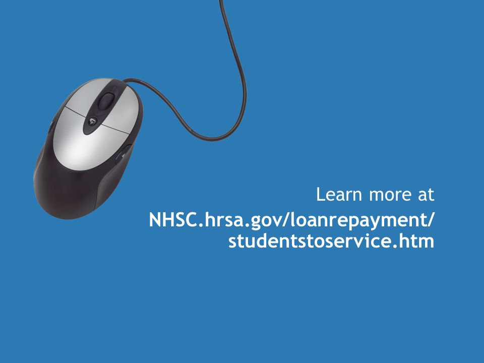 Learn more at NHSC.hrsa.gov/loanrepayment/ studentstoservice.htm