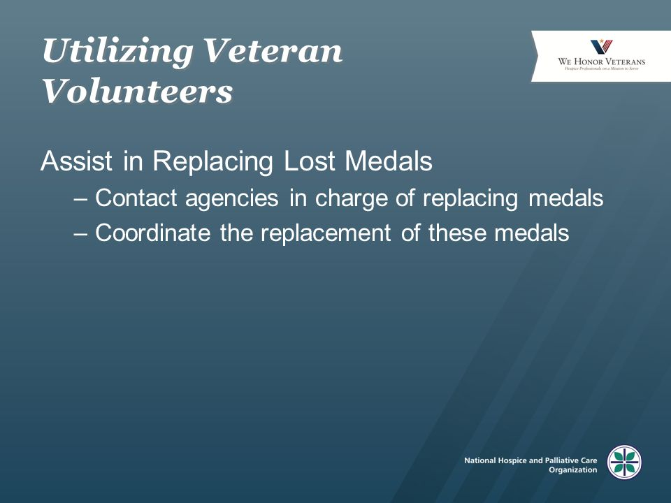 Utilizing Veteran Volunteers Assist in Replacing Lost Medals –Contact agencies in charge of replacing medals –Coordinate the replacement of these medals