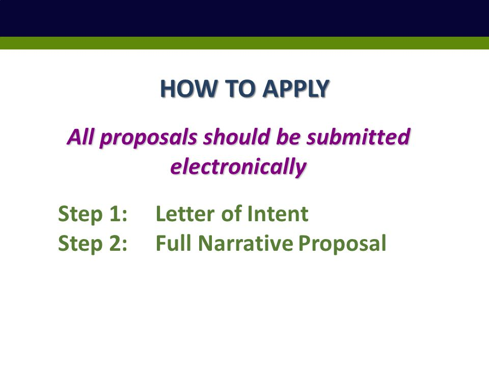 HOW TO APPLY All proposals should be submitted electronically Step 1: Letter of Intent Step 2: Full Narrative Proposal