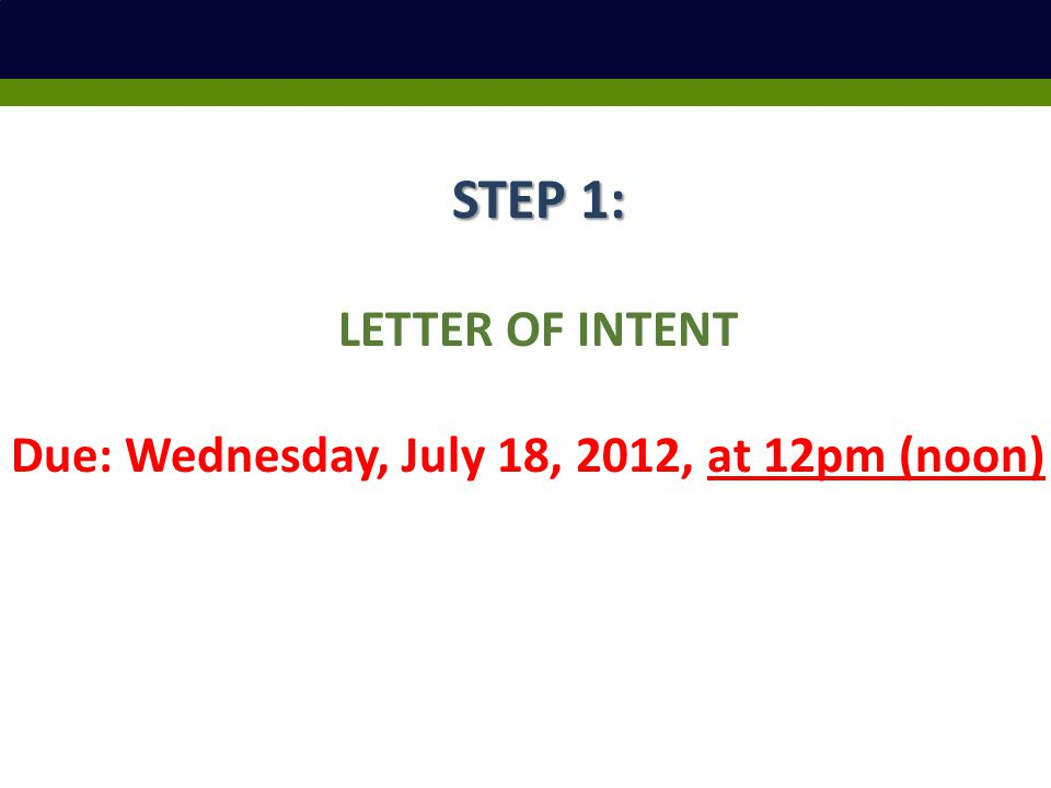 STEP 1: STEP 1: LETTER OF INTENT Due: Wednesday, July 18, 2012, at 12pm (noon)