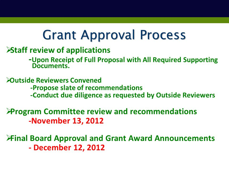 Grant Approval Process  Staff review of applications - Upon Receipt of Full Proposal with All Required Supporting Documents.