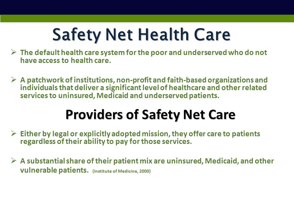 Safety Net Health Care  The default health care system for the poor and underserved who do not have access to health care.