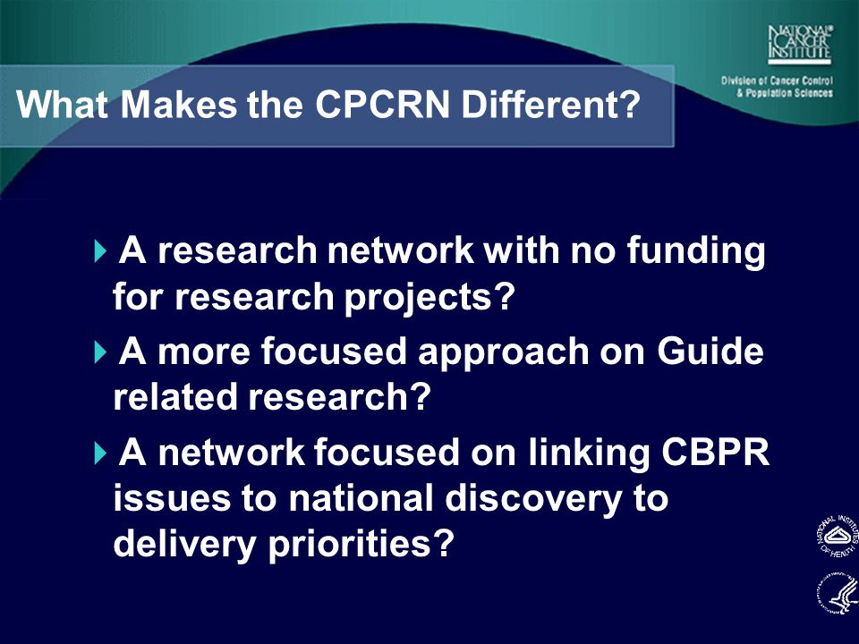What Makes the CPCRN Different.  A research network with no funding for research projects.