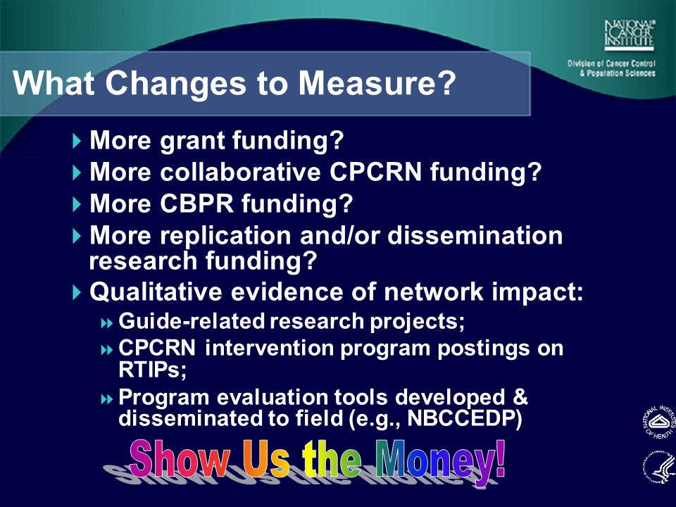 What Changes to Measure.  More grant funding.  More collaborative CPCRN funding.