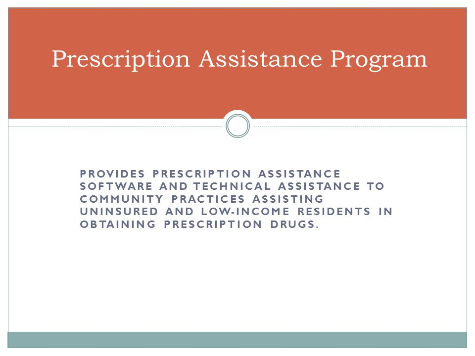 PROVIDES PRESCRIPTION ASSISTANCE SOFTWARE AND TECHNICAL ASSISTANCE TO COMMUNITY PRACTICES ASSISTING UNINSURED AND LOW-INCOME RESIDENTS IN OBTAINING PRESCRIPTION DRUGS.