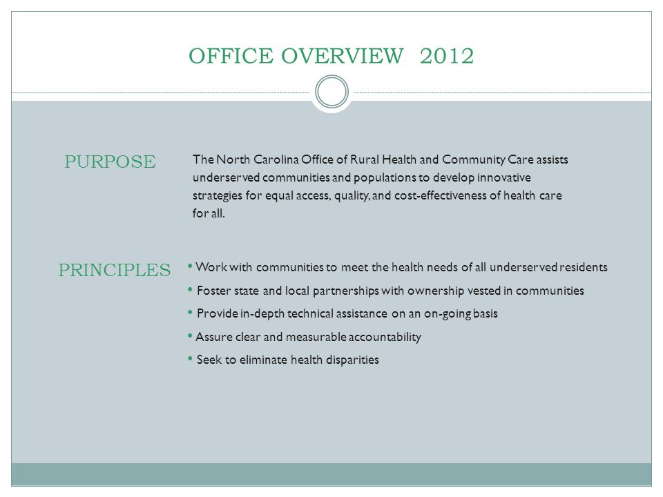 OFFICE OVERVIEW 2012 The North Carolina Office of Rural Health and Community Care assists underserved communities and populations to develop innovative strategies for equal access, quality, and cost-effectiveness of health care for all.