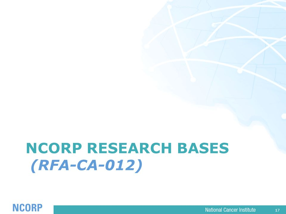 17 NCORP RESEARCH BASES (RFA-CA-012)