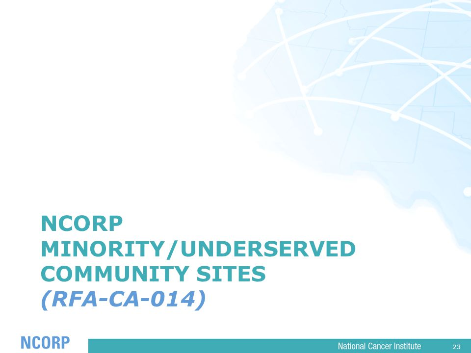 23 NCORP MINORITY/UNDERSERVED COMMUNITY SITES (RFA-CA-014)