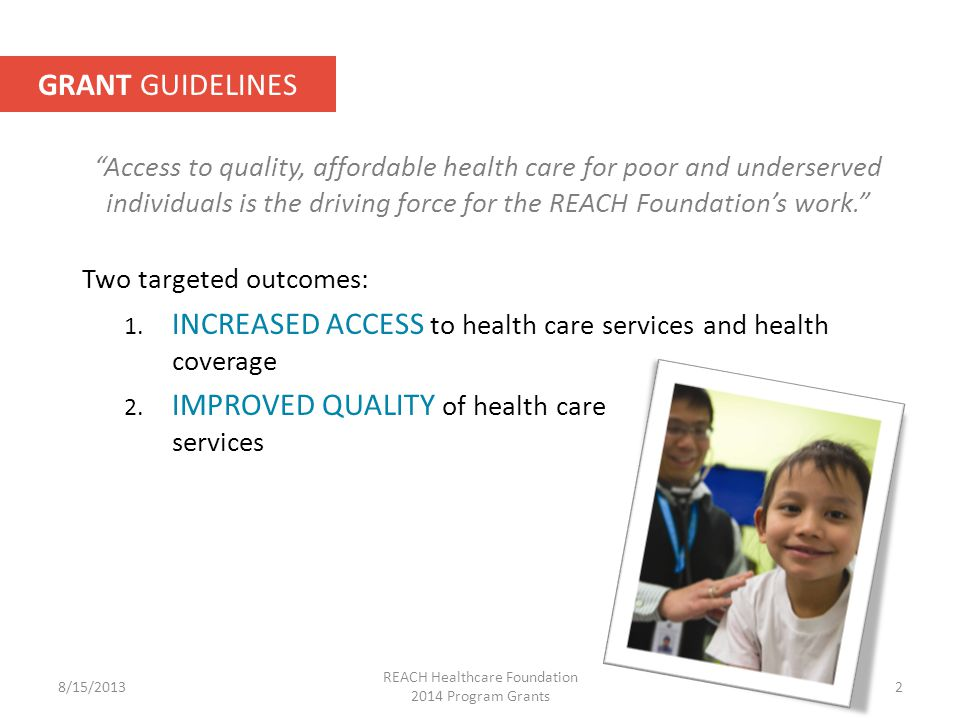 Access to quality, affordable health care for poor and underserved individuals is the driving force for the REACH Foundation's work. Two targeted outcomes: 1.