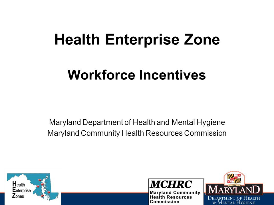 Health Enterprise Zone Workforce Incentives Maryland Department of Health and Mental Hygiene Maryland Community Health Resources Commission