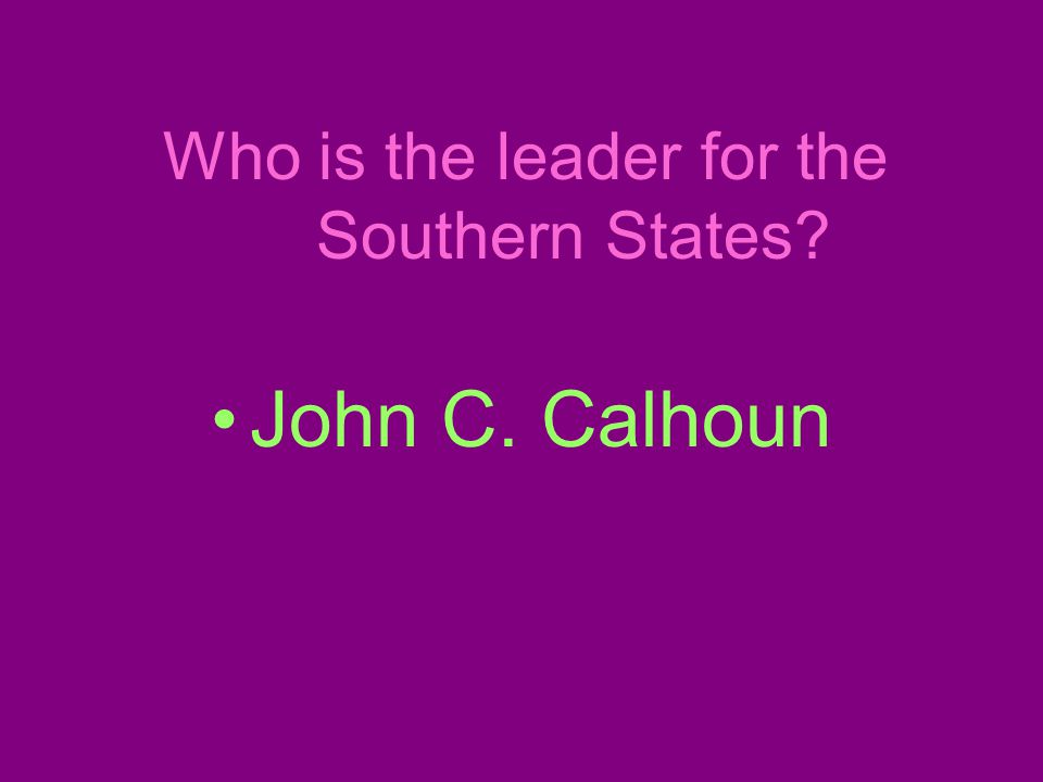 Who is the leader for the Southern States John C. Calhoun