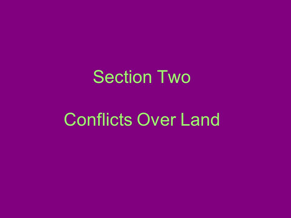 Section Two Conflicts Over Land
