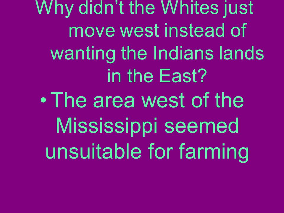Why didn't the Whites just move west instead of wanting the Indians lands in the East.