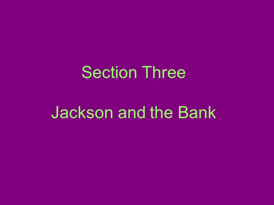 Section Three Jackson and the Bank