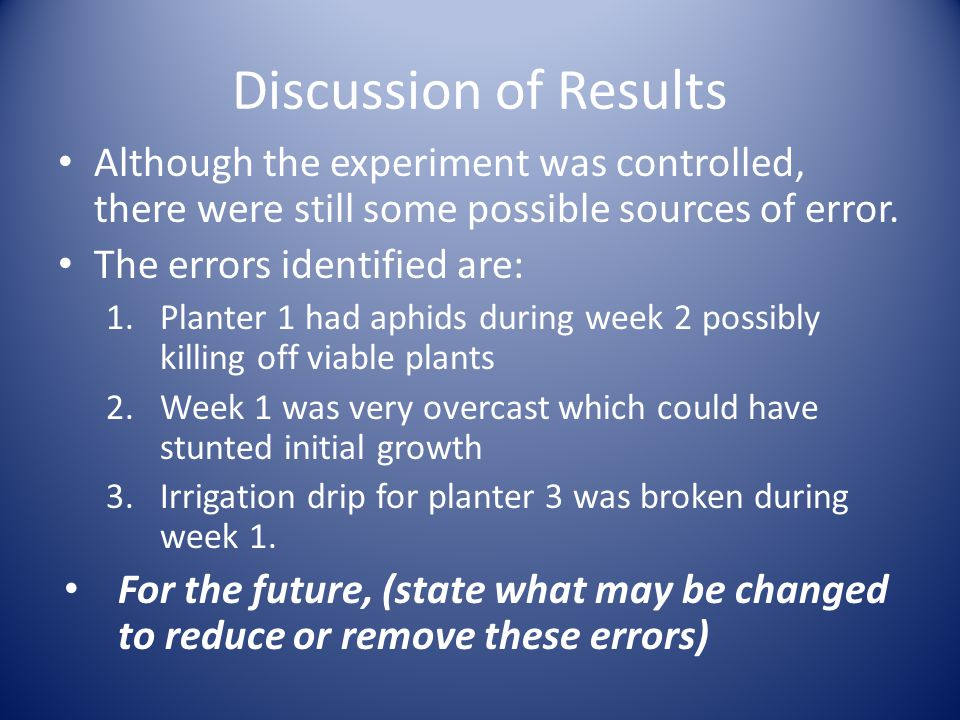 Discussion of Results Although the experiment was controlled, there were still some possible sources of error.