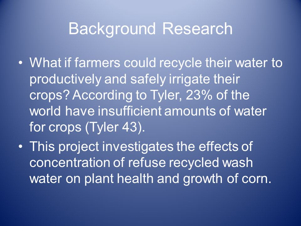 Background Research What if farmers could recycle their water to productively and safely irrigate their crops.